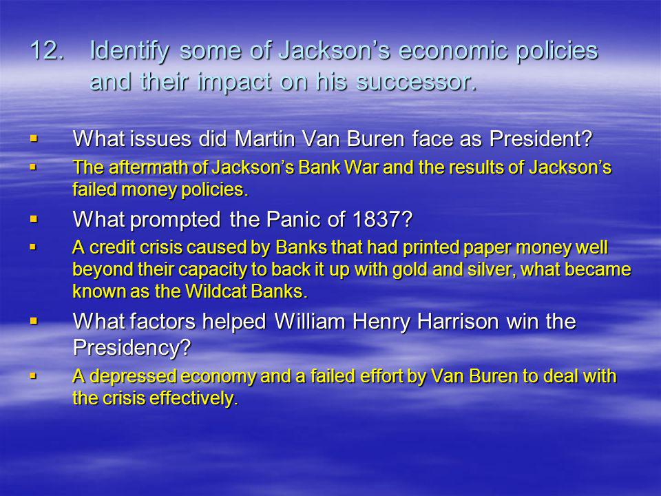 12. Identify some of Jackson's economic policies and their impact on his successor.