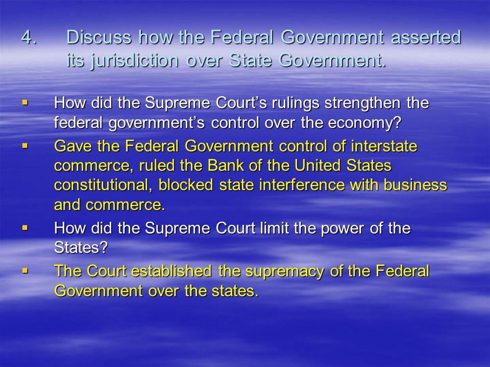 4. Discuss how the Federal Government asserted its jurisdiction over State Government.
