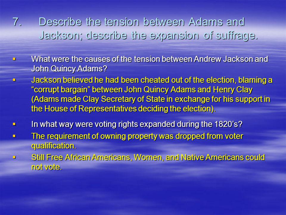 7. Describe the tension between Adams and Jackson; describe the expansion of suffrage.