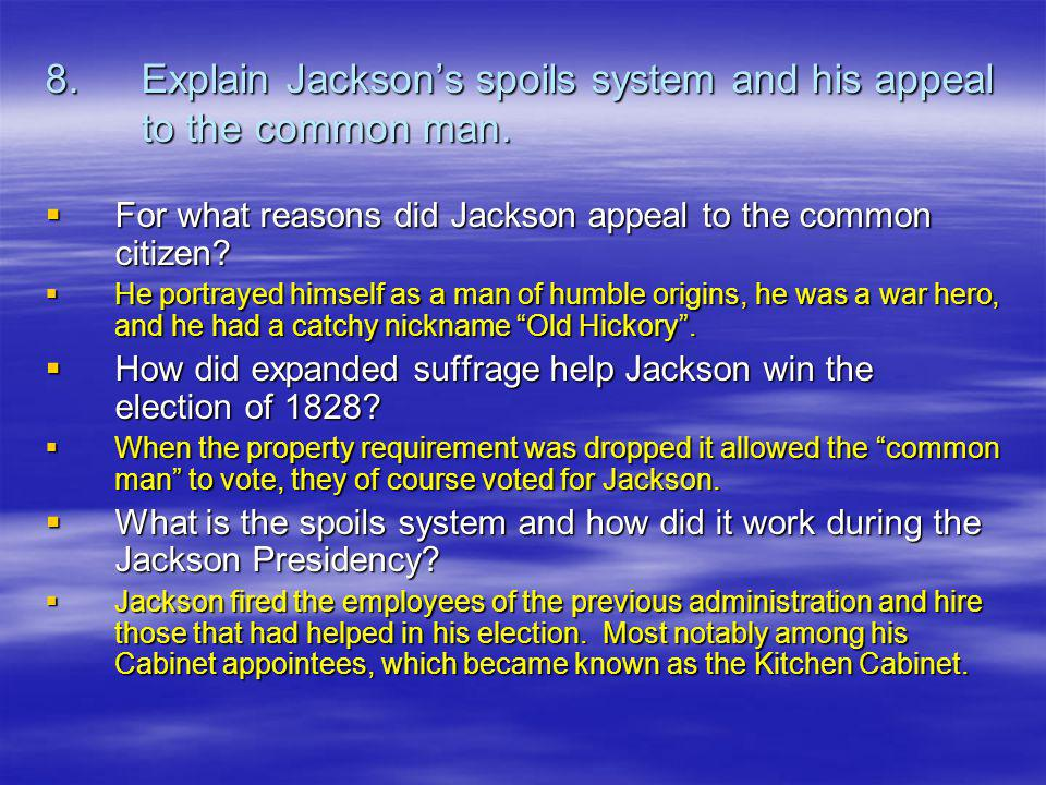 8. Explain Jackson's spoils system and his appeal to the common man.
