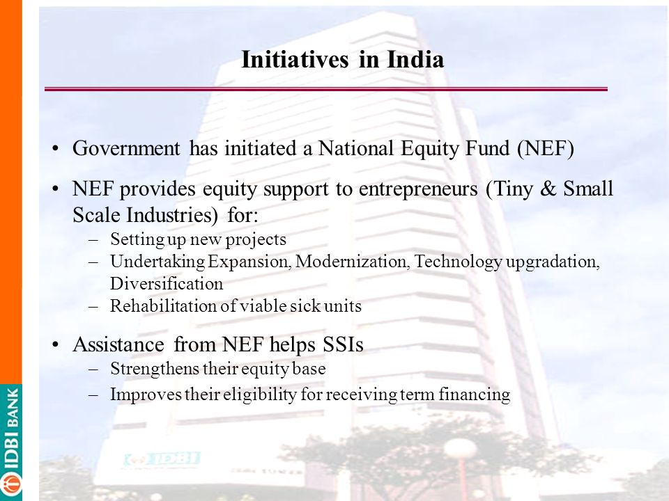 Initiatives in India Government has initiated a National Equity Fund (NEF)