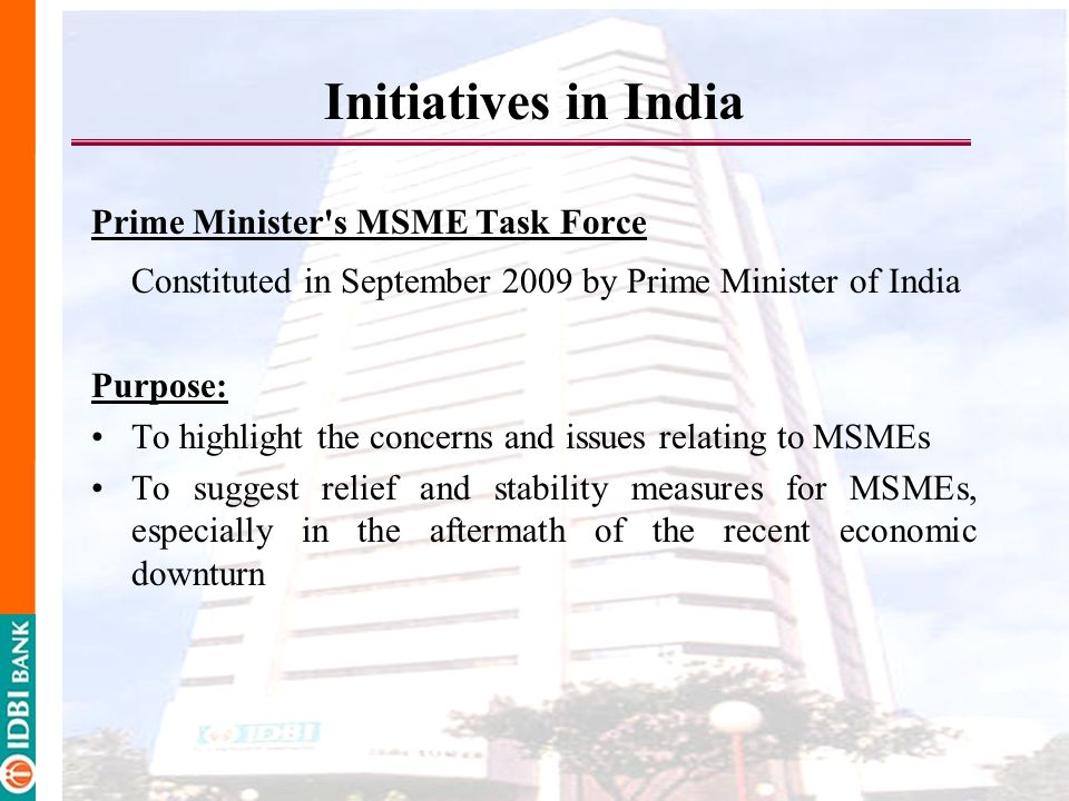 Initiatives in India Prime Minister s MSME Task Force. Constituted in September 2009 by Prime Minister of India.