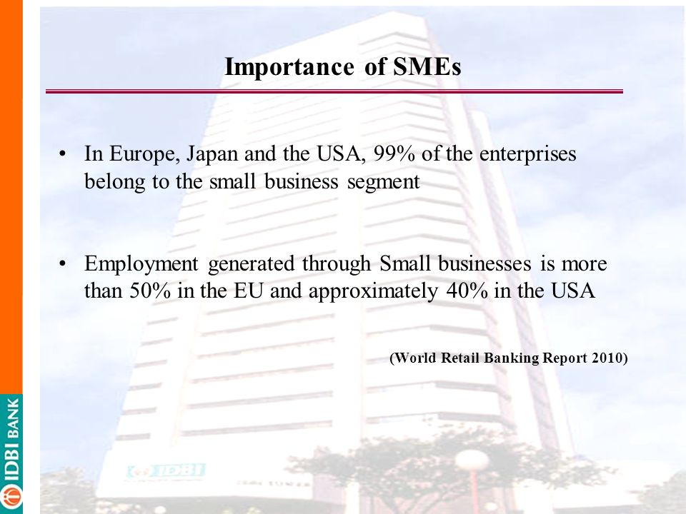 Importance of SMEs In Europe, Japan and the USA, 99% of the enterprises belong to the small business segment.