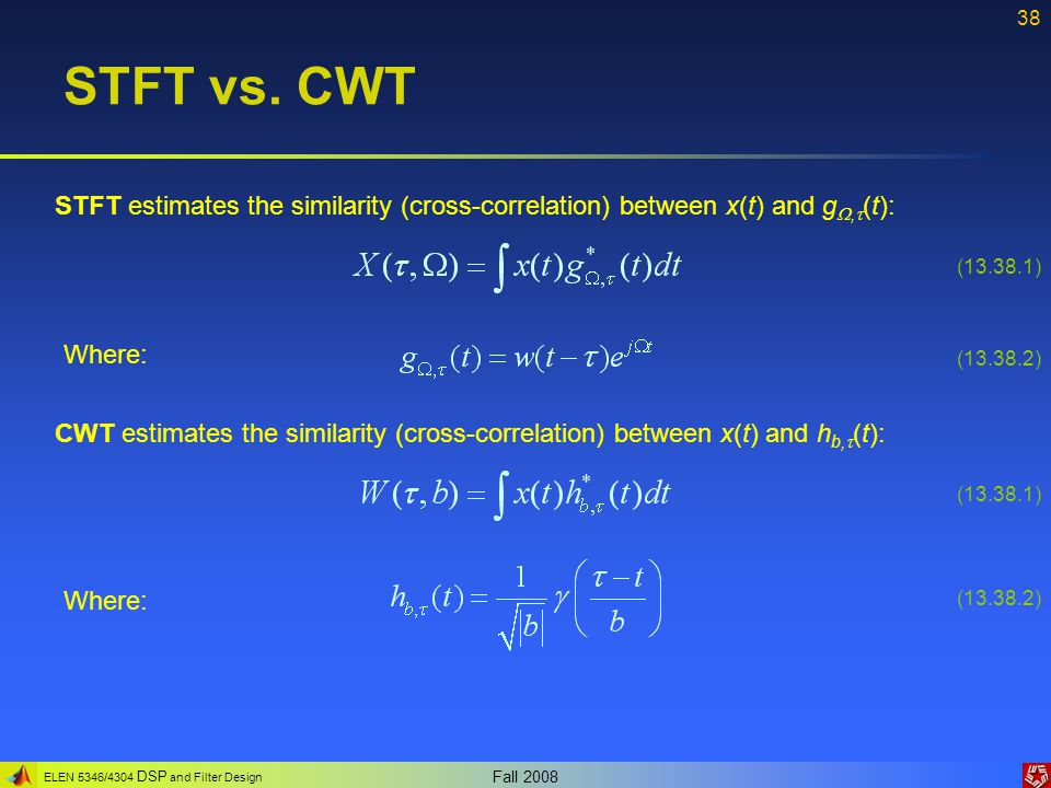 STFT vs. CWT STFT estimates the similarity (cross-correlation) between x(t) and g,(t): (13.38.1)