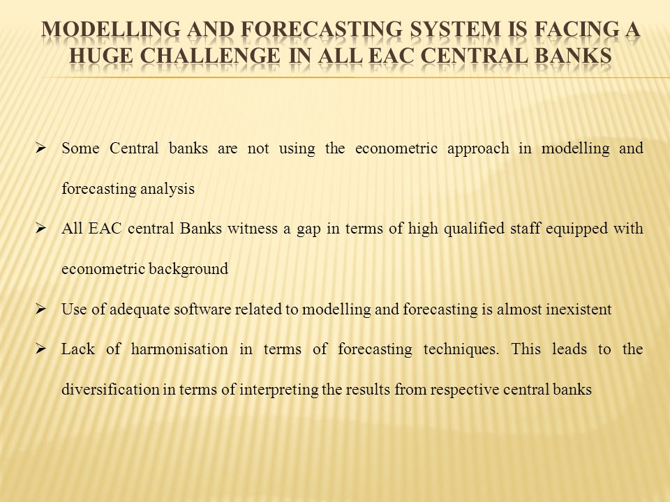 Modelling and forecasting system is facing a huge challenge in all EAC Central banks