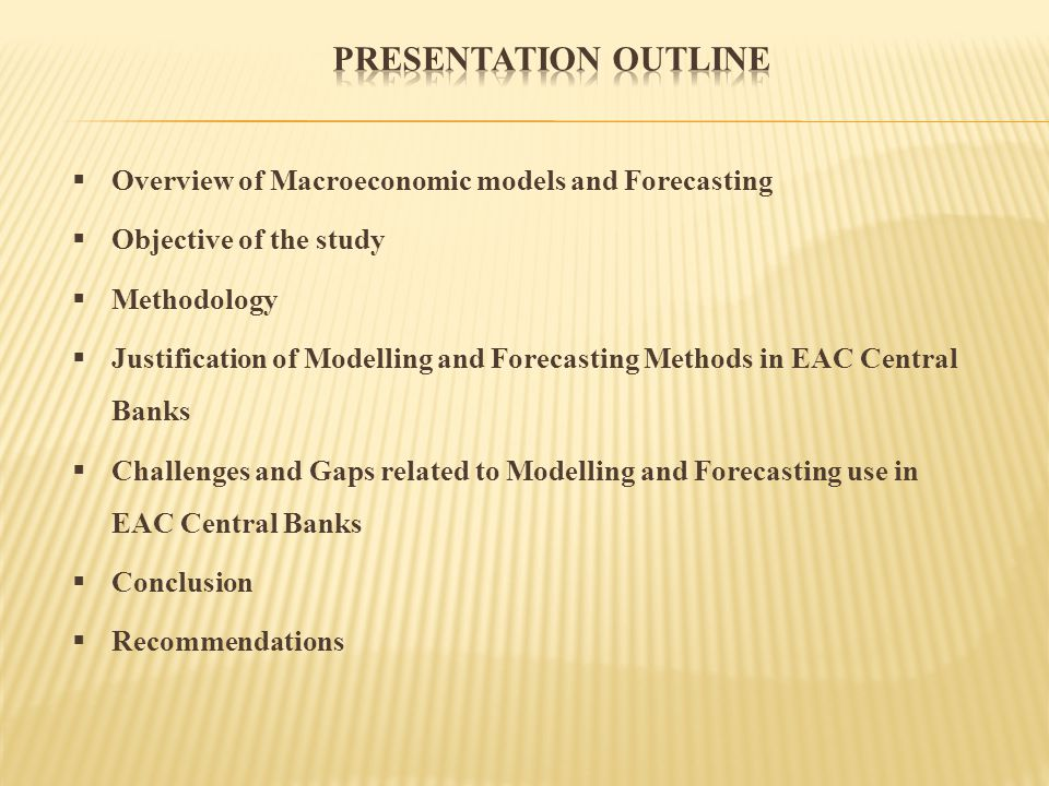 Presentation Outline Overview of Macroeconomic models and Forecasting