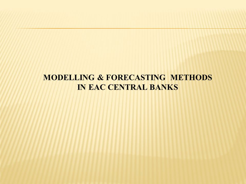 MODELLING & FORECASTING METHODS IN EAC CENTRAL BANKS