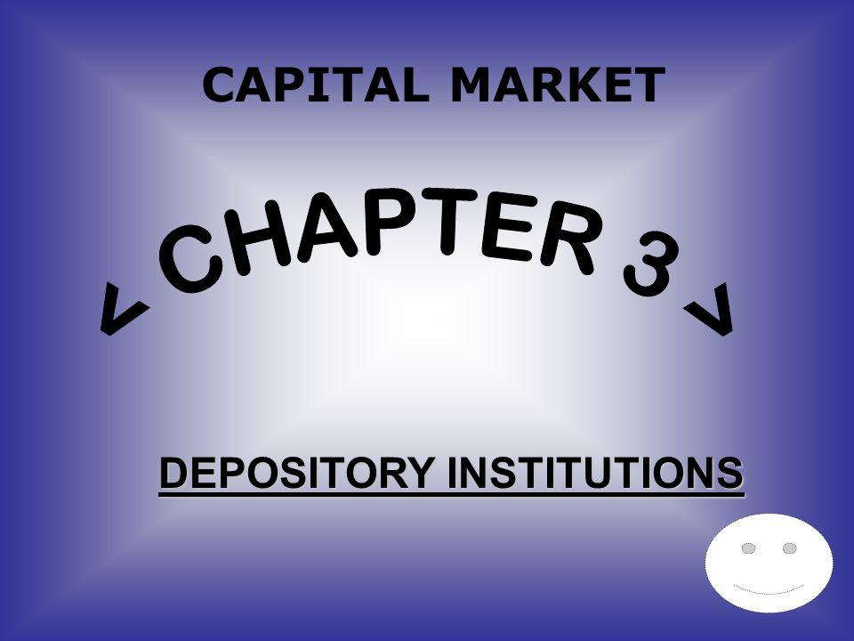 CAPITAL MARKET < CHAPTER 3 > DEPOSITORY INSTITUTIONS