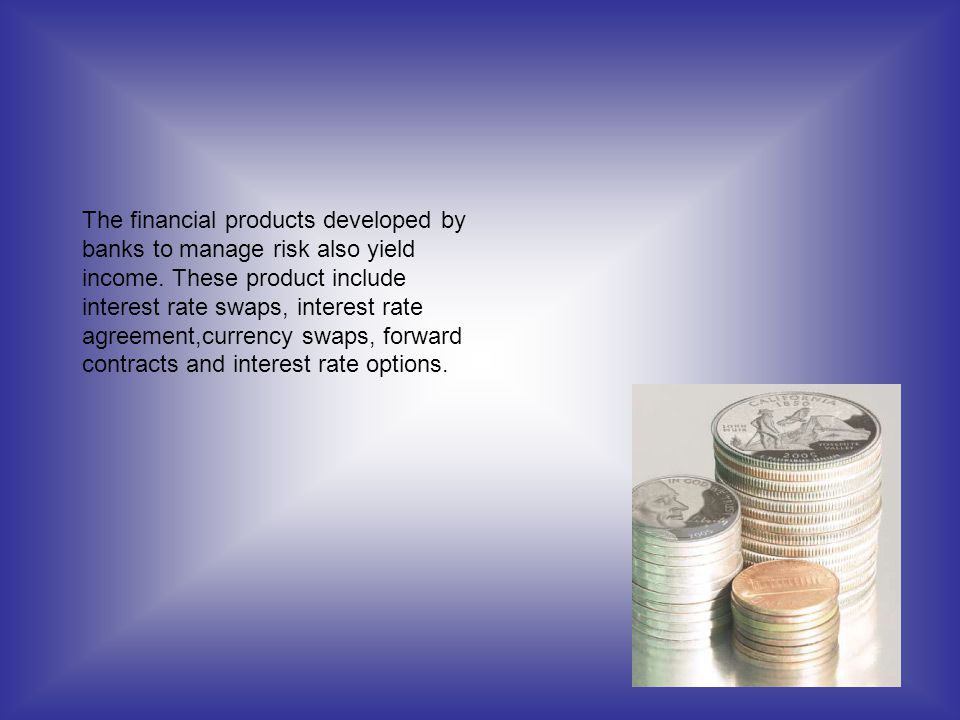 The financial products developed by banks to manage risk also yield income.