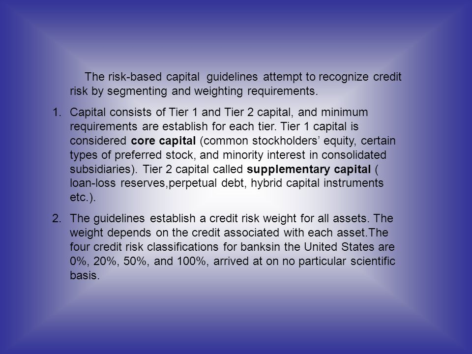 The risk-based capital guidelines attempt to recognize credit risk by segmenting and weighting requirements.