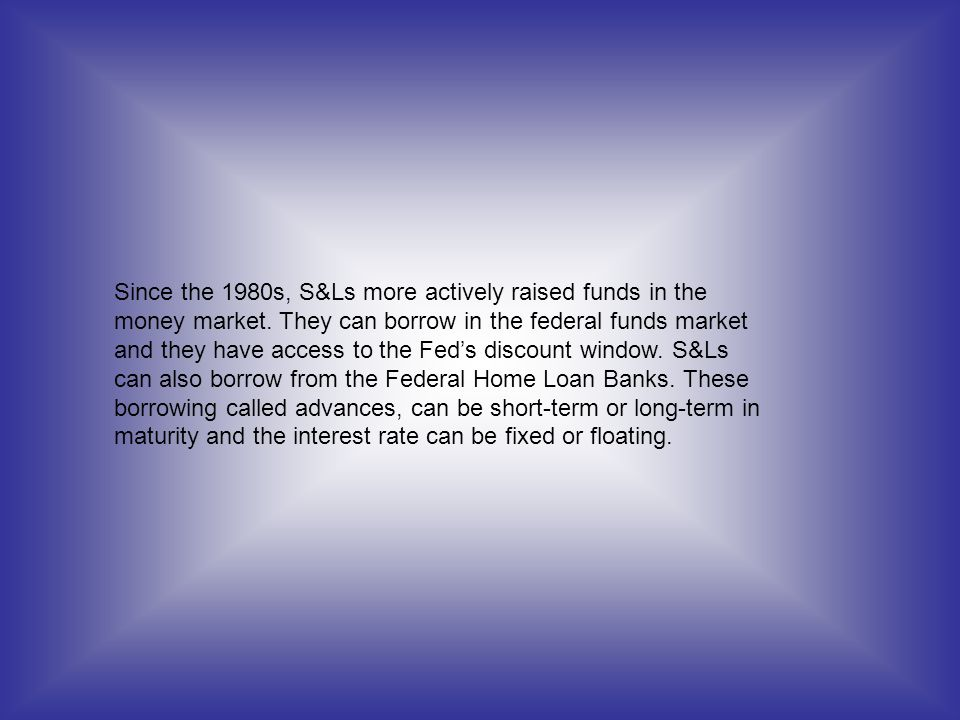 Since the 1980s, S&Ls more actively raised funds in the money market