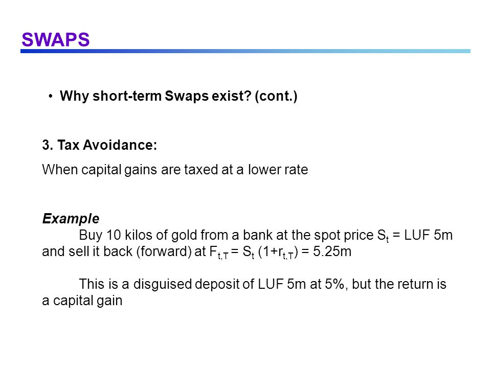 SWAPS Why short-term Swaps exist (cont.) 3. Tax Avoidance: