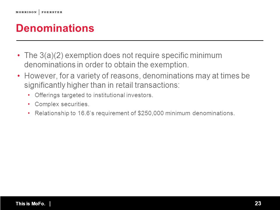 Denominations The 3(a)(2) exemption does not require specific minimum denominations in order to obtain the exemption.