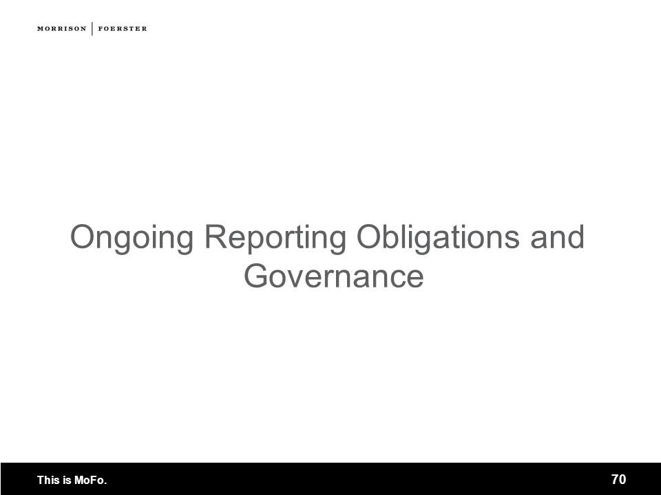 Ongoing Reporting Obligations and Governance
