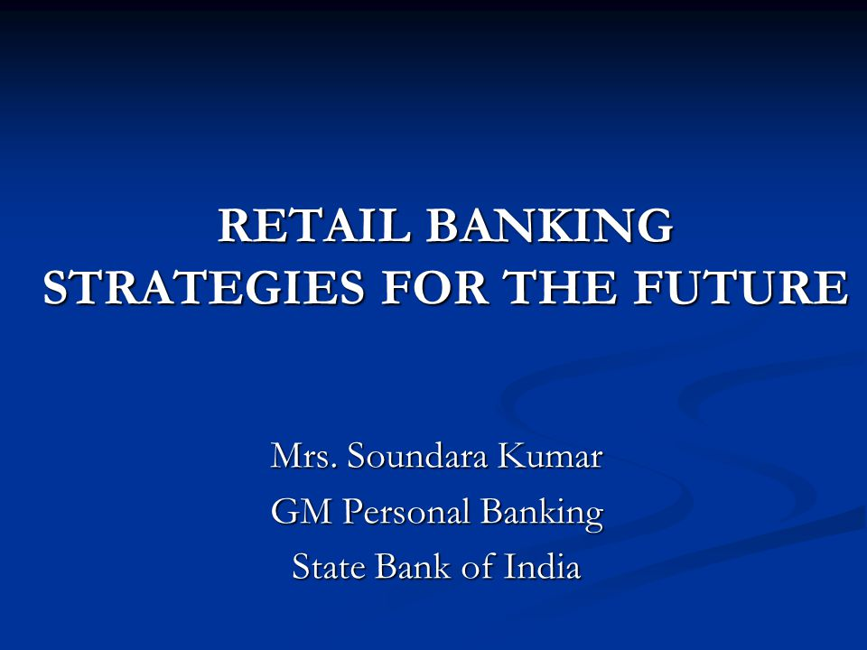 RETAIL BANKING STRATEGIES FOR THE FUTURE