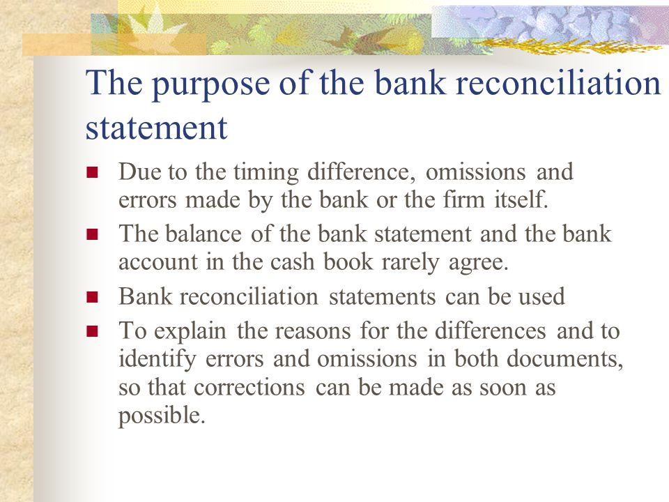The purpose of the bank reconciliation statement