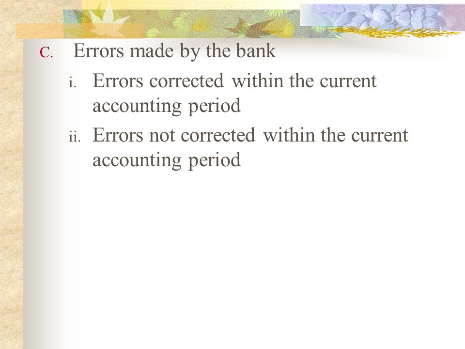 Errors made by the bank Errors corrected within the current accounting period.