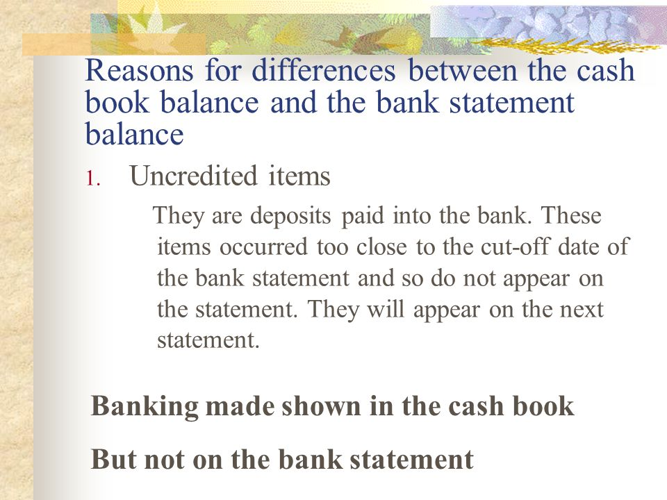 Reasons for differences between the cash book balance and the bank statement balance