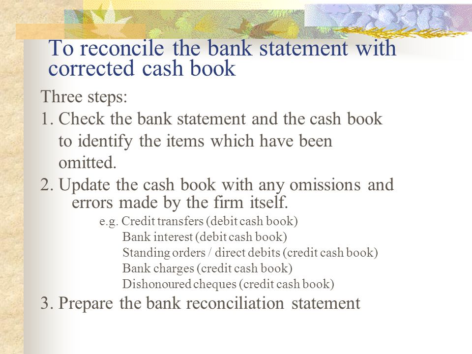 To reconcile the bank statement with corrected cash book
