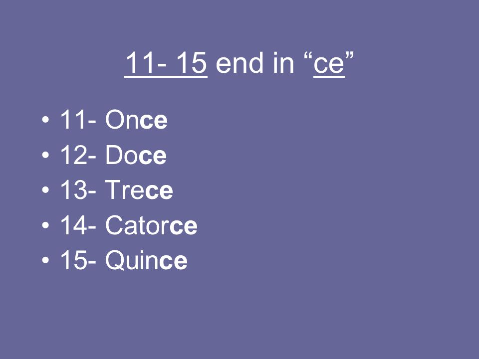 end in ce 11- Once 12- Doce 13- Trece 14- Catorce 15- Quince