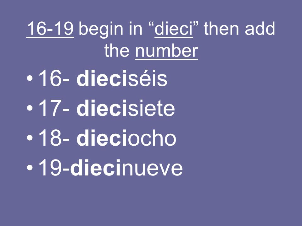 16-19 begin in dieci then add the number