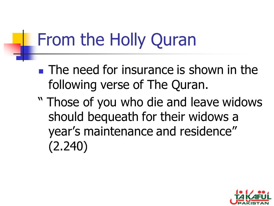 From the Holly Quran The need for insurance is shown in the following verse of The Quran.