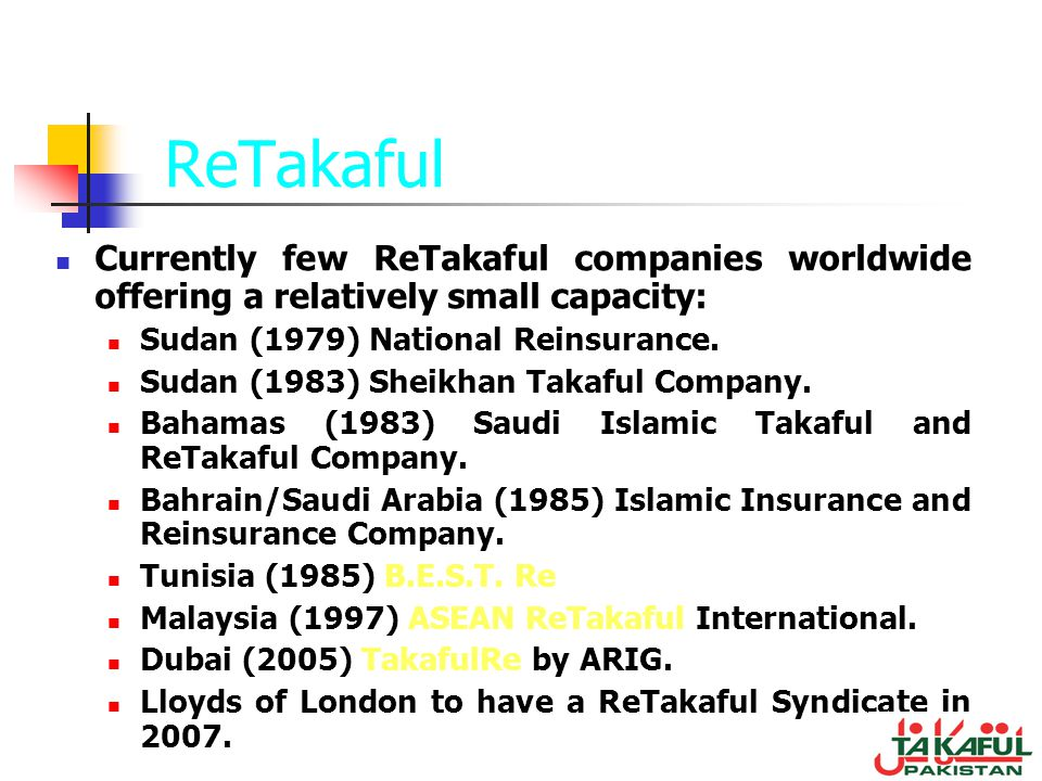 ReTakaful Currently few ReTakaful companies worldwide offering a relatively small capacity: Sudan (1979) National Reinsurance.