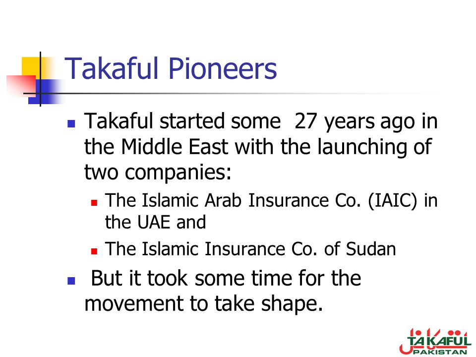 Takaful Pioneers Takaful started some 27 years ago in the Middle East with the launching of two companies: