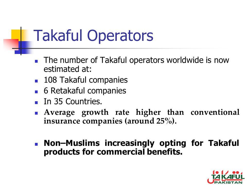 Takaful Operators The number of Takaful operators worldwide is now estimated at: 108 Takaful companies.