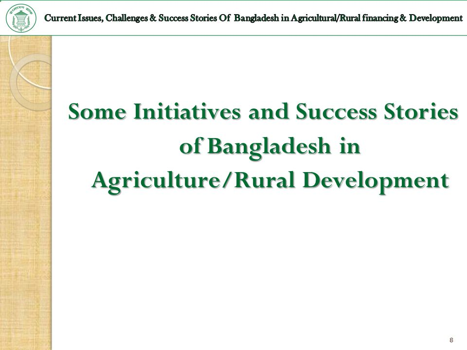Current Issues, Challenges & Success Stories Of Bangladesh in Agricultural/Rural financing & Development