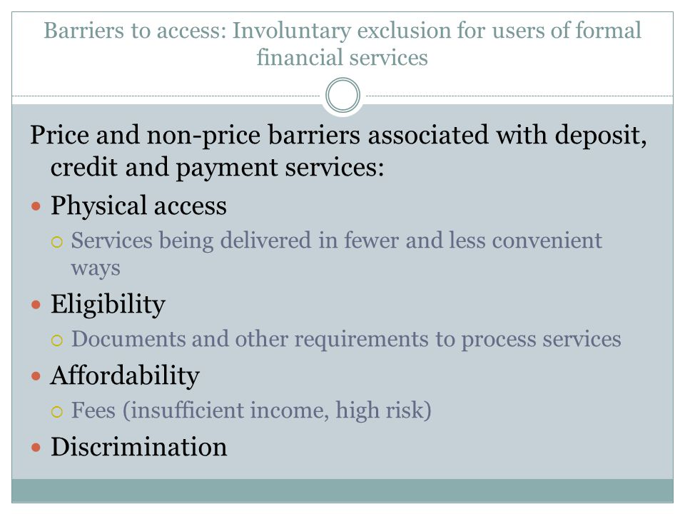 Barriers to access: Involuntary exclusion for users of formal financial services