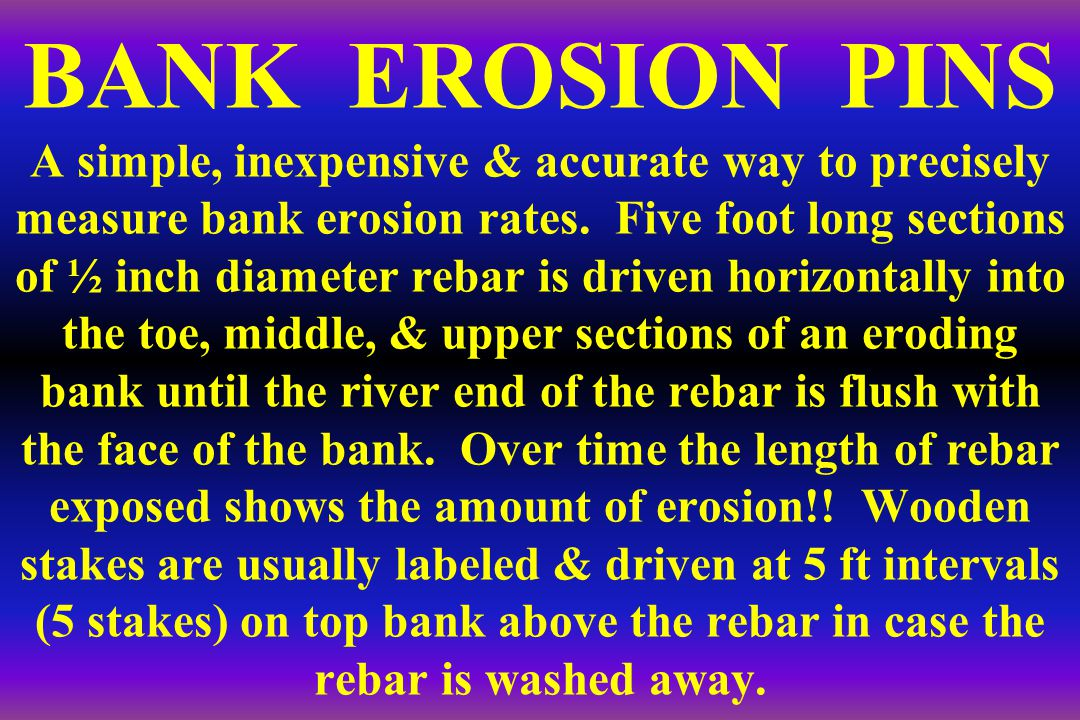 BANK EROSION PINS A simple, inexpensive & accurate way to precisely measure bank erosion rates.