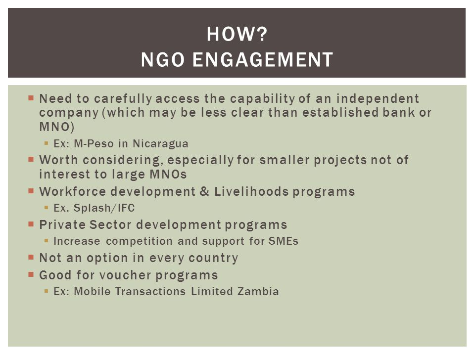 How Ngo engagement Need to carefully access the capability of an independent company (which may be less clear than established bank or MNO)