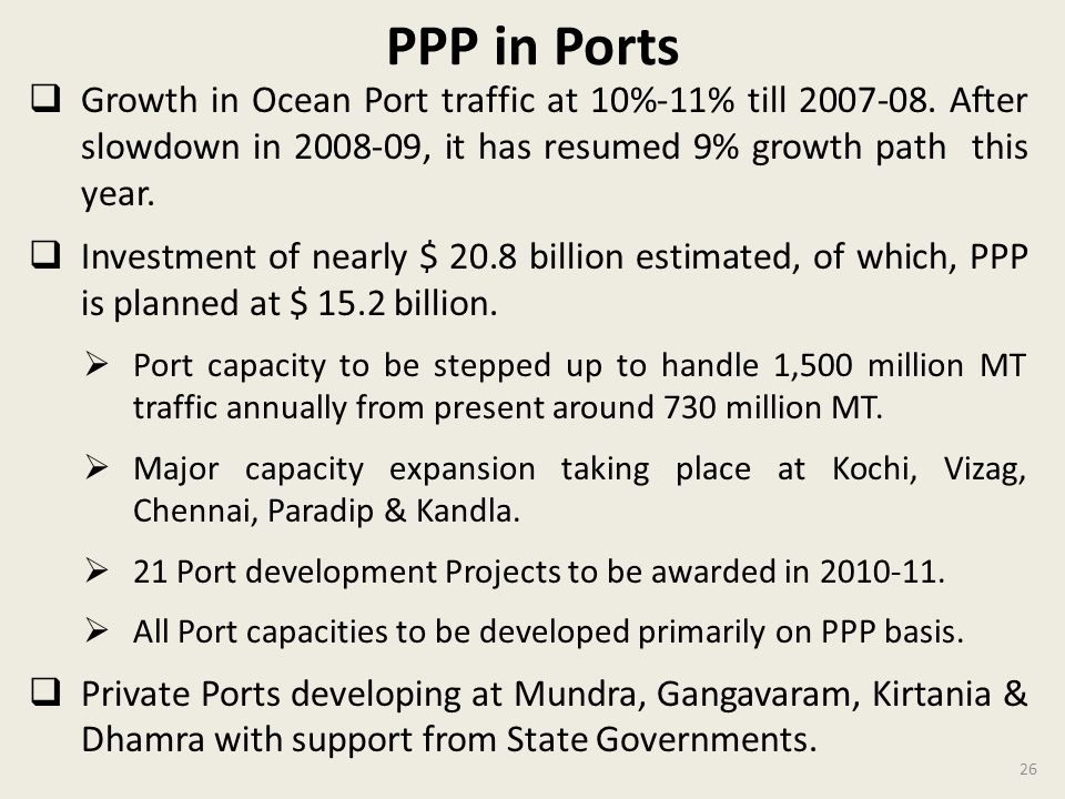 PPP in Ports Growth in Ocean Port traffic at 10%-11% till 2007-08. After slowdown in 2008-09, it has resumed 9% growth path this year.