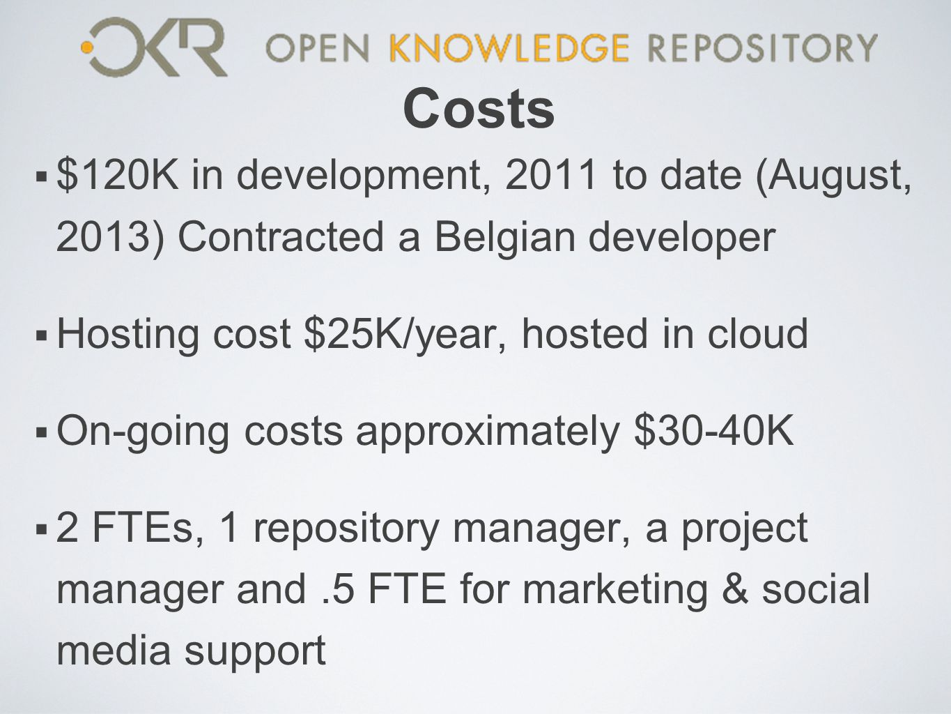Costs $120K in development, 2011 to date (August, 2013) Contracted a Belgian developer. Hosting cost $25K/year, hosted in cloud.