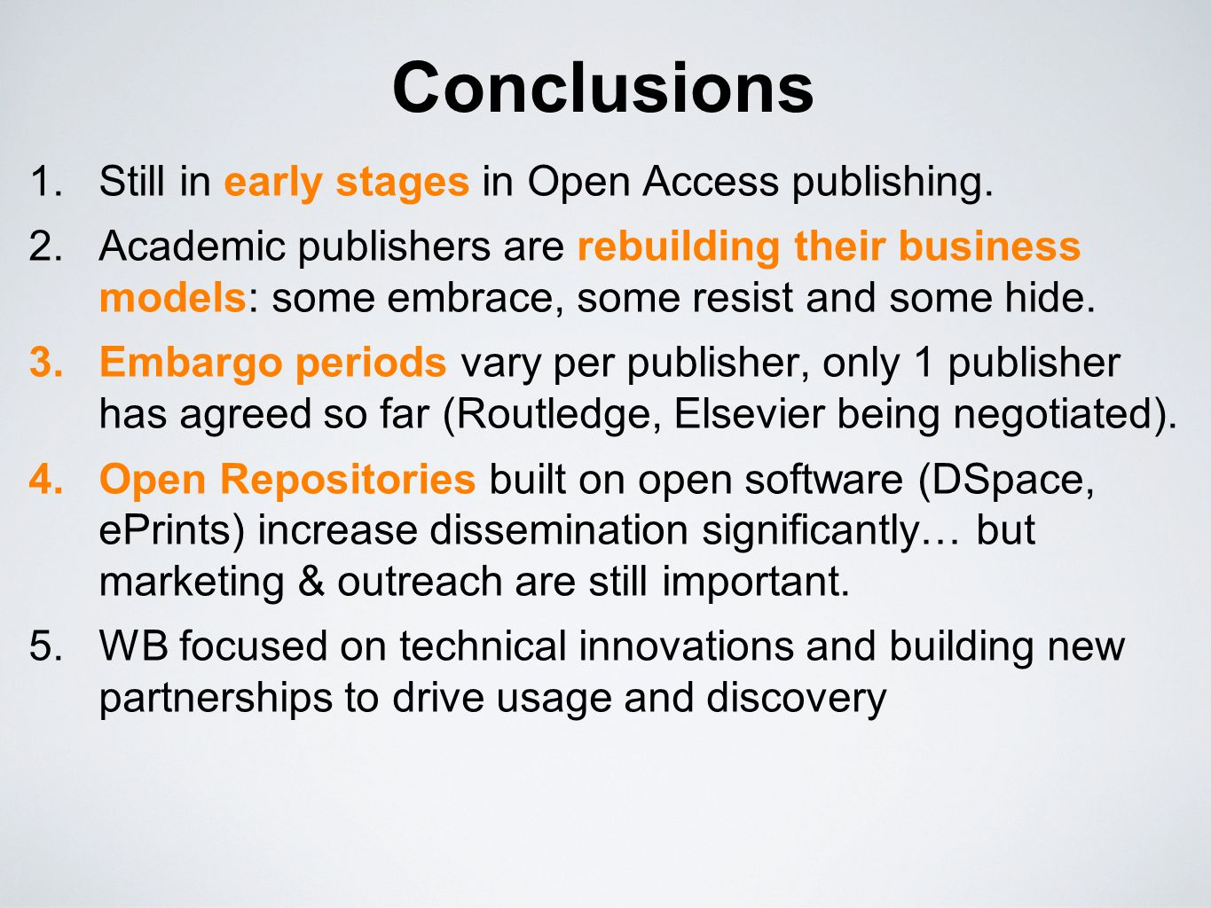Conclusions Still in early stages in Open Access publishing.