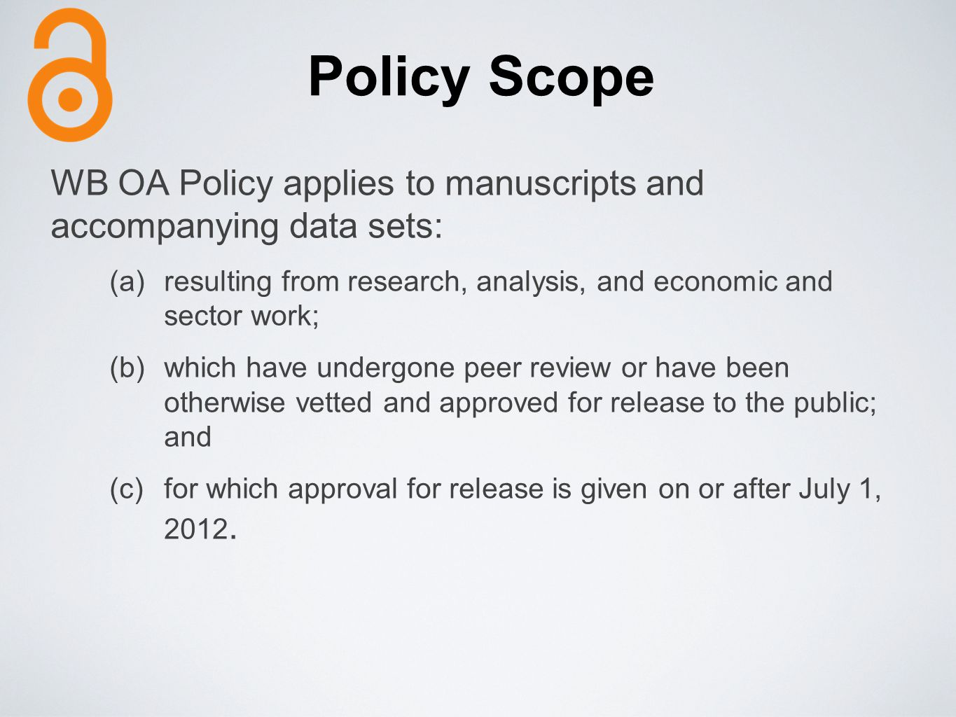 Policy Scope WB OA Policy applies to manuscripts and accompanying data sets: resulting from research, analysis, and economic and sector work;