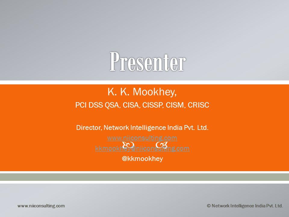 Presenter K. K. Mookhey, PCI DSS QSA, CISA, CISSP, CISM, CRISC
