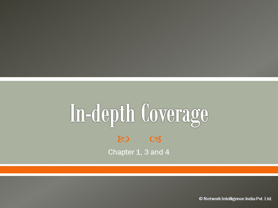 In-depth Coverage Chapter 1, 3 and 4