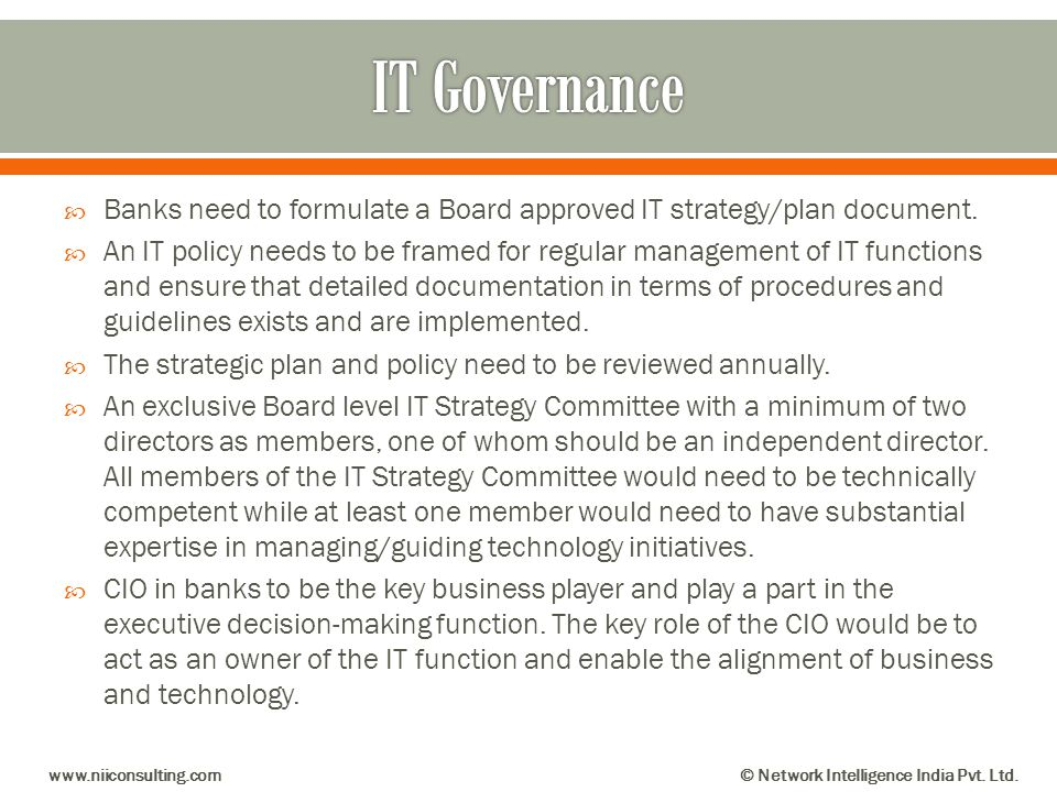 IT Governance Banks need to formulate a Board approved IT strategy/plan document.