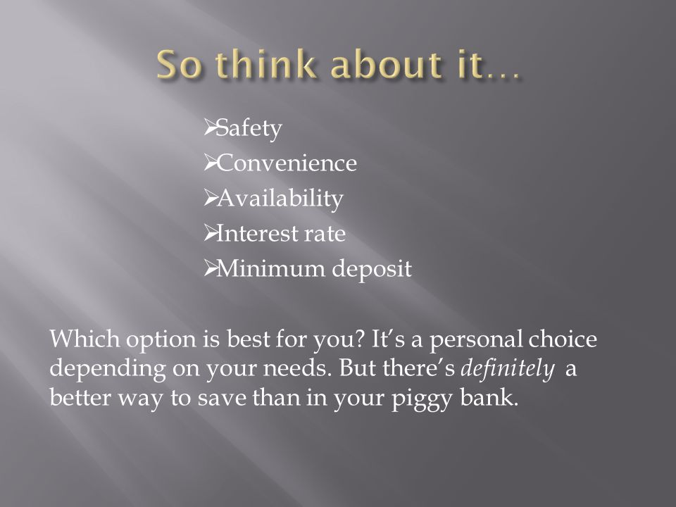 So think about it… Safety Convenience Availability Interest rate