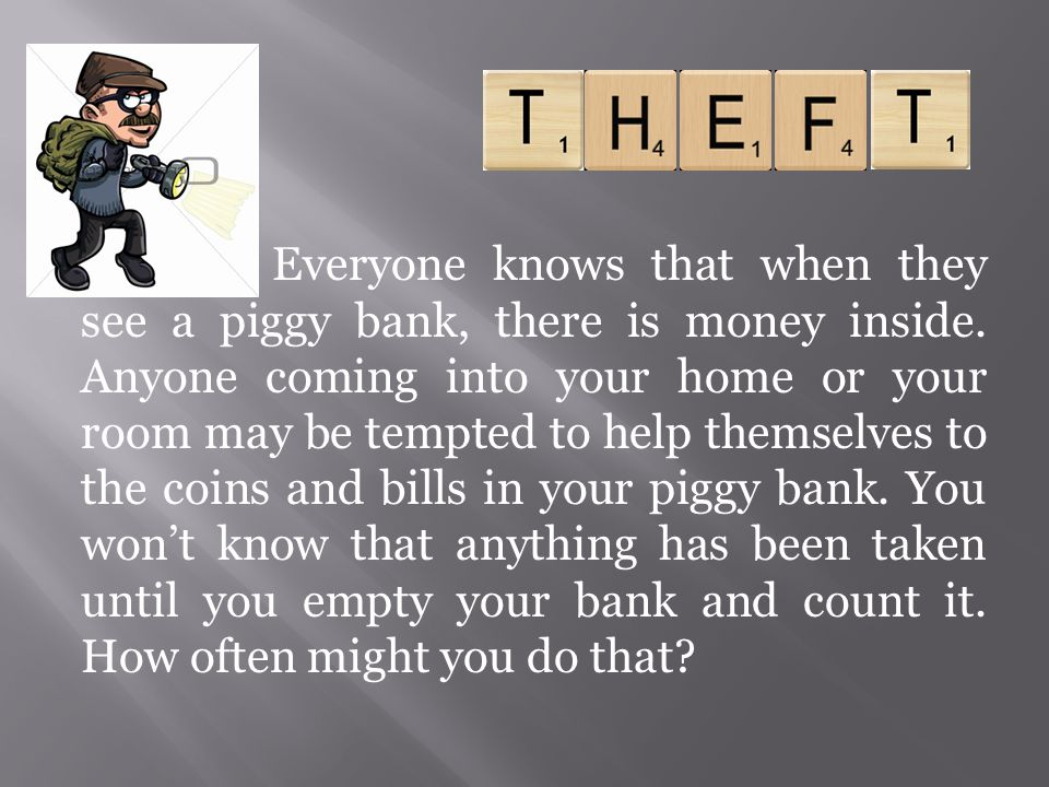 Everyone knows that when they see a piggy bank, there is money inside
