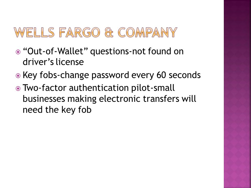 Wells fargo & company Out-of-Wallet questions-not found on driver's license. Key fobs-change password every 60 seconds.