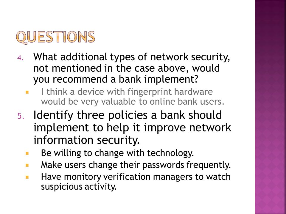questions What additional types of network security, not mentioned in the case above, would you recommend a bank implement