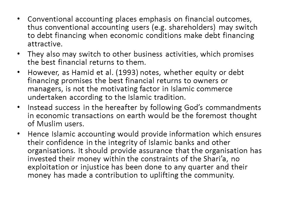 Conventional accounting places emphasis on financial outcomes, thus conventional accounting users (e.g. shareholders) may switch to debt financing when economic conditions make debt financing attractive.