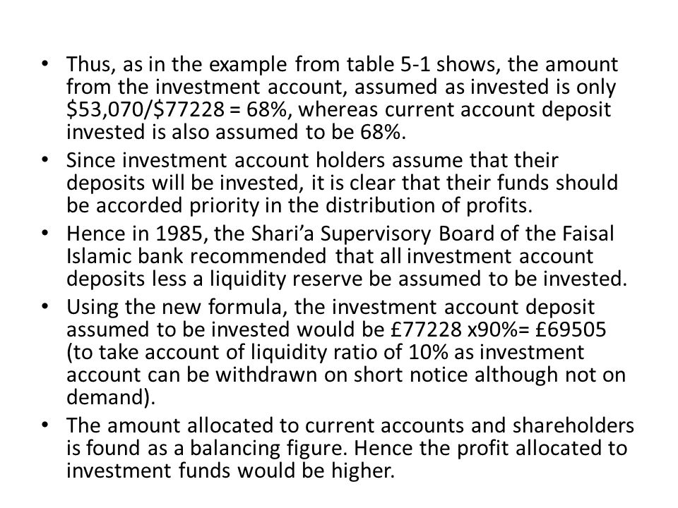 Thus, as in the example from table 5-1 shows, the amount from the investment account, assumed as invested is only $53,070/$77228 = 68%, whereas current account deposit invested is also assumed to be 68%.
