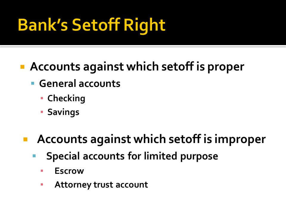 Bank's Setoff Right Accounts against which setoff is proper