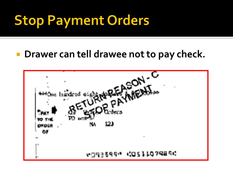 Stop Payment Orders Drawer can tell drawee not to pay check.