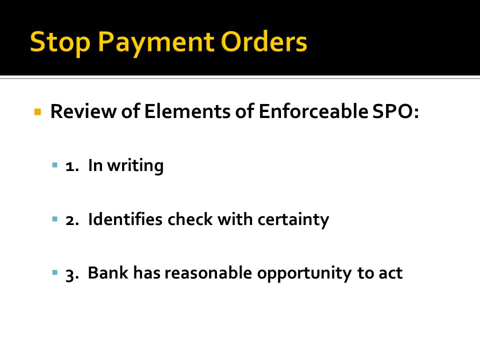 Stop Payment Orders Review of Elements of Enforceable SPO: