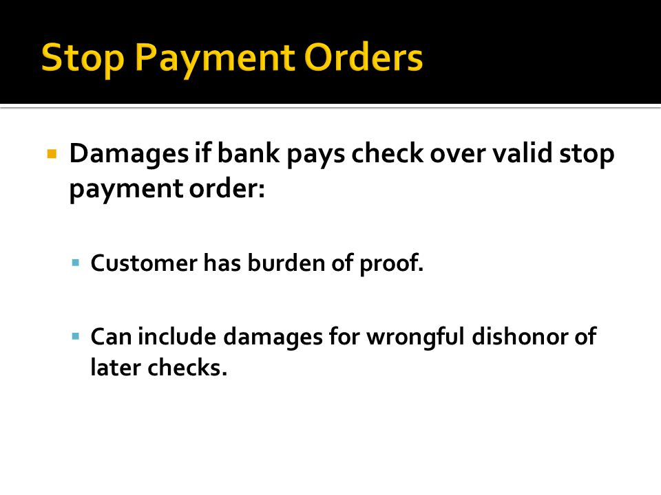 Stop Payment Orders Damages if bank pays check over valid stop payment order: Customer has burden of proof.